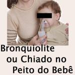 Bronquiolite ou Chiado no Peito do Bebê