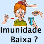 Imunidade Baixa?
